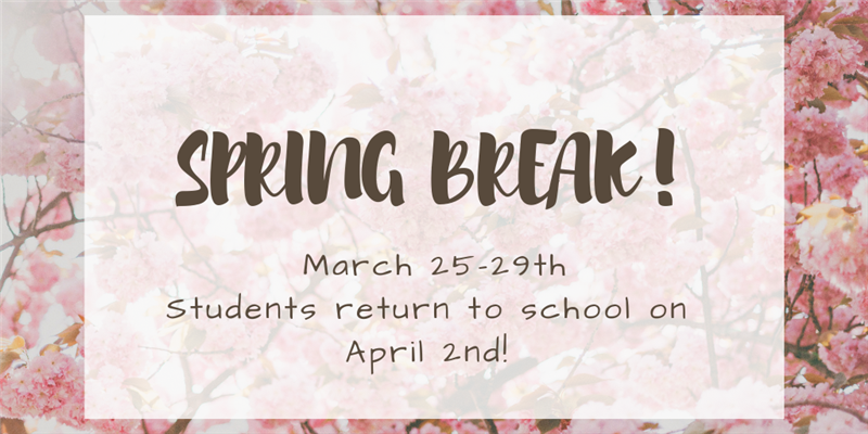 Spring Break! March 25-29th
